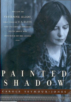Image for Painted Shadow: the Life of Vivienne Eliot, First Wife of T. S. Eliot