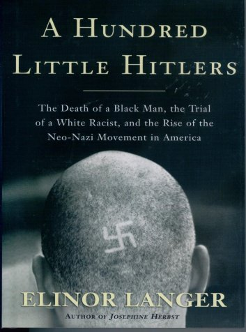 Image for A Hundred Little Hitlers the Death of a Black Man, the Trial of a White Racist, and the Rise of the Neo-Nazi Movement in America