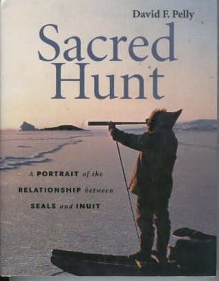 Image for Sacred Hunt a Portrait of the Relationship between Seals and Inuit