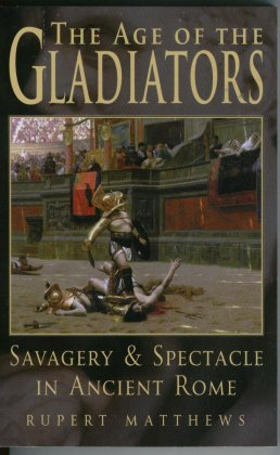Image for The Age of the Gladiators Savagery & Spectacle in Ancient Rome