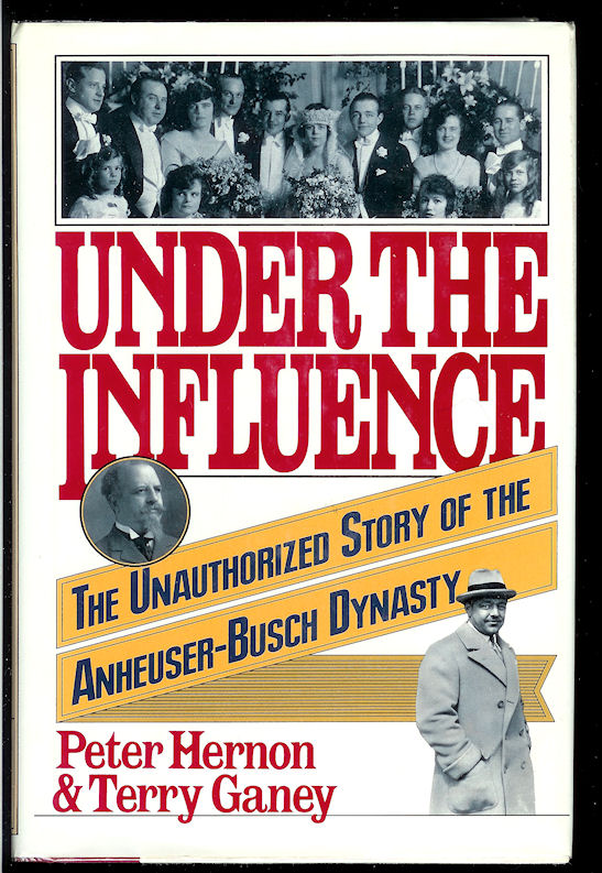 Image for Under the Influence: the Unauthorized Story of the Anheuser-Busch Dynasty