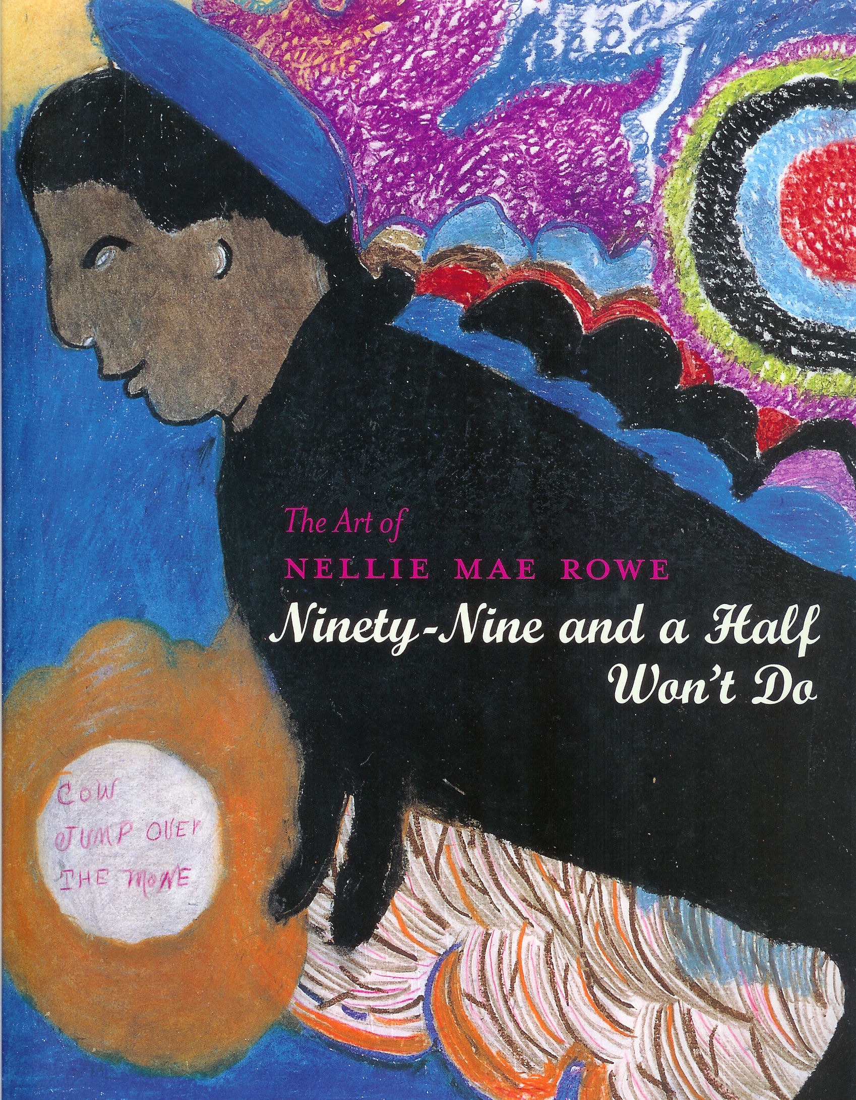 Image for The Art of Nellie Mae Rowe Ninety-Nine and a Half Won't Do