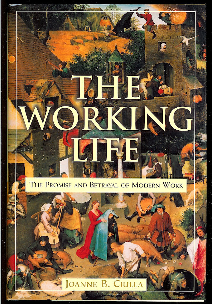 Image for The Working Life, the Promise and Betrayal of Modern Work