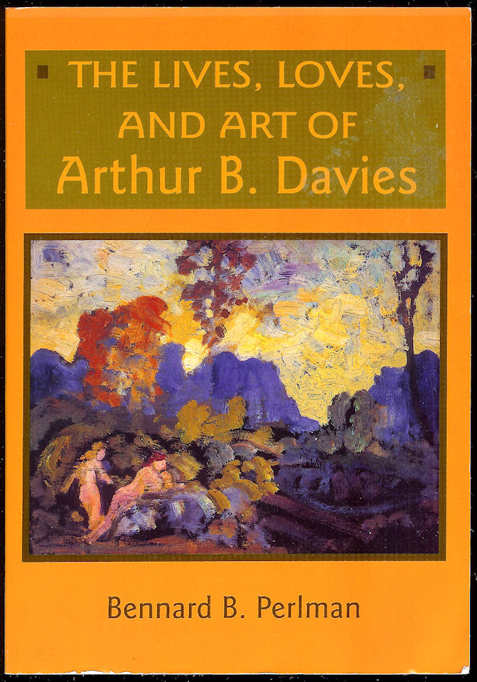 Image for The Lives, Loves, and Art of Arthur B. Davies