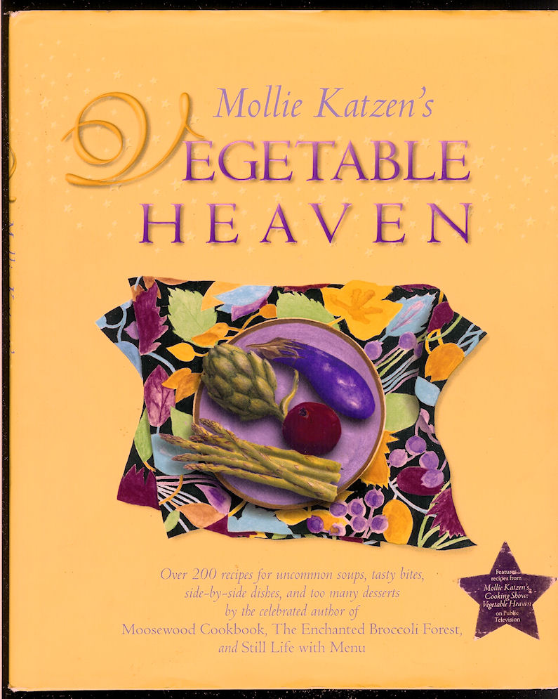 Image for Vegetable Heaven Over 200 Recipes for Uncommon Soups, Tasty Bites, Side-By-Side Dishes, and Too Many Desserts