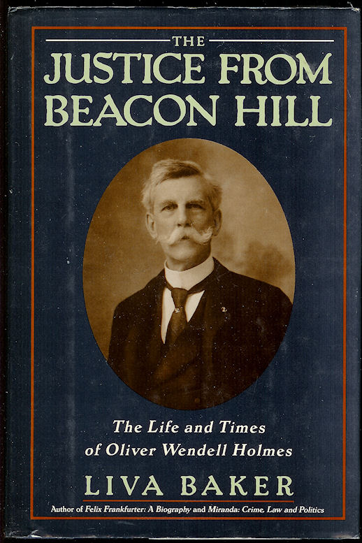 Image for The Justice from Beacon Hill The Life and Times of Oliver Wendell Holmes