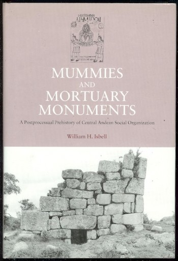 Image for Mummies and Mortuary Monuments A Postprocessual Prehistory of Central Andean Social Organization